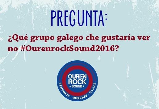 ¿Qué grupo galego che gustaría ver no #OurenrockSound20161?